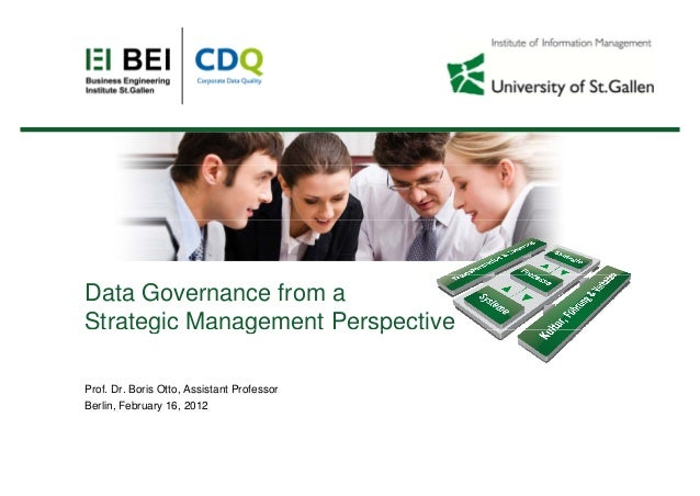 Data Governance from aStrategic Management Perspectiveg g pProf. Dr. Boris Otto, Assistant ProfessorBerlin, February 16, 2...