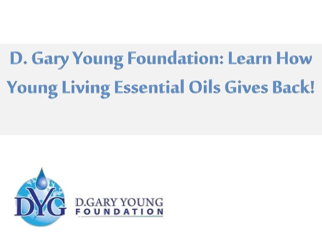 D. Gary Young Foundation  The D. Gary Young Foundation is a nonprofit charity dedicated  to educating, awakening and inspi...