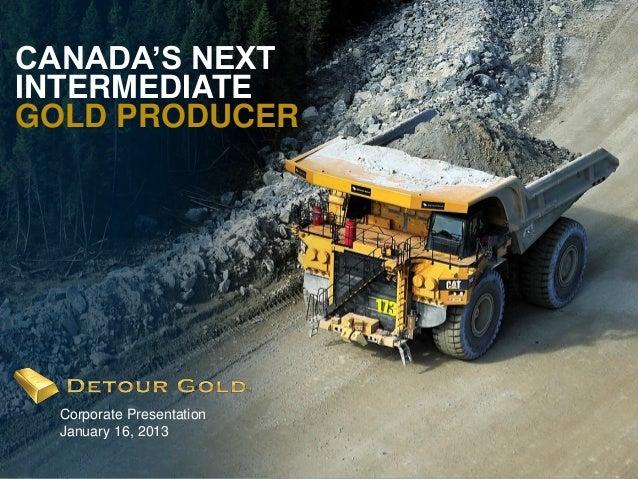 CANADA'S NEXTINTERMEDIATEGOLD PRODUCER    Corporate Presentation    January 16, 20131