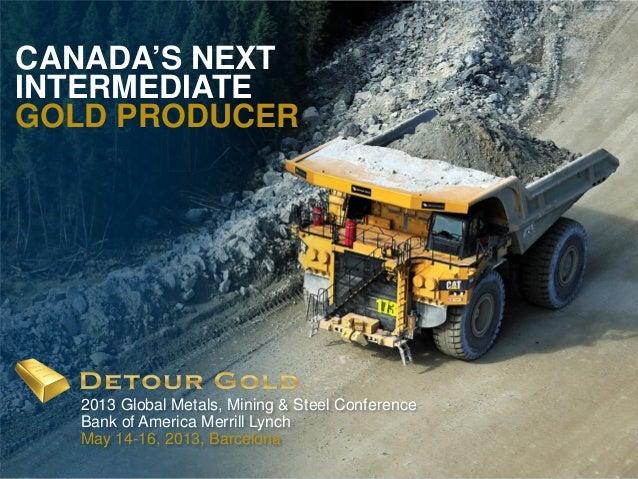1CANADA'S NEXTINTERMEDIATEGOLD PRODUCER2013 Global Metals, Mining & Steel ConferenceBank of America Merrill LynchMay 14-16...
