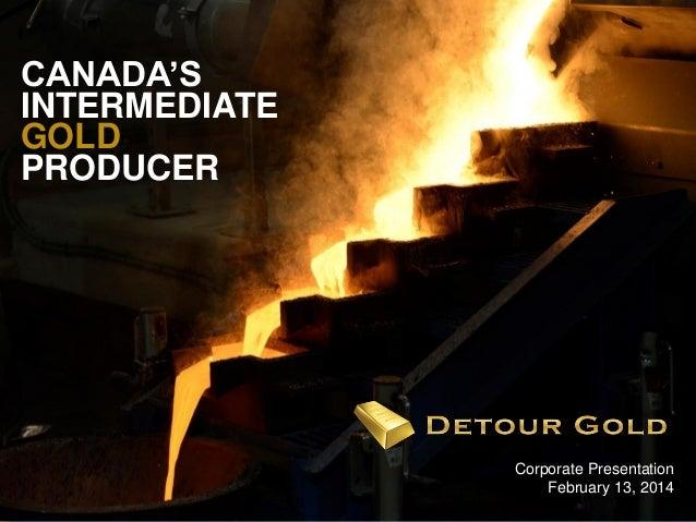 CANADA'S INTERMEDIATE GOLD PRODUCER  1  Corporate Presentation February 13, 2014