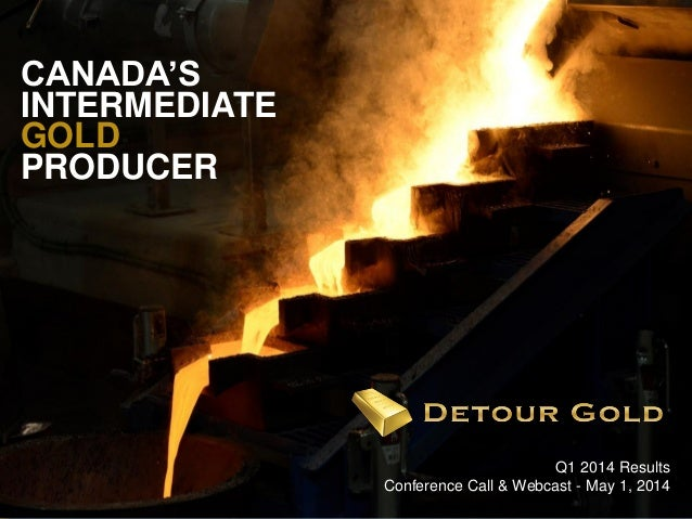 1 Q1 2014 Results Conference Call & Webcast - May 1, 2014 CANADA'S INTERMEDIATE GOLD PRODUCER