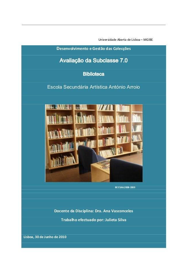 Universidade Aberta de Lisboa – MGIBE Desenvolvimento e Gestão das Colecções Avaliação da Subclasse 7.0 Biblioteca Escola ...