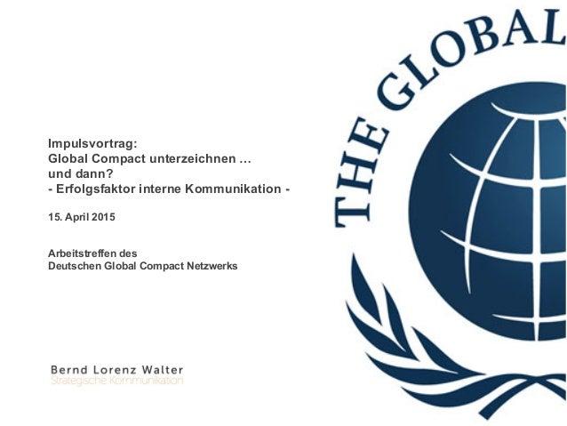 Impulsvortrag: Global Compact unterzeichnen … und dann? - Erfolgsfaktor interne Kommunikation - 15. April 2015 Arbeitstref...