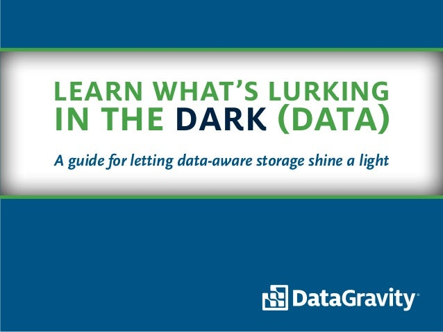Learn what's lurking in the dark (data) A guide for letting data-aware storage shine a light