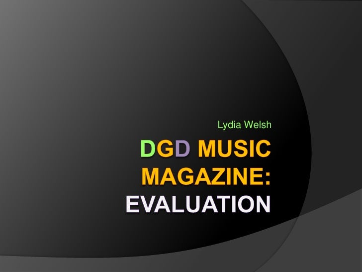 DGD Music Magazine: Evaluation<br />Lydia Welsh<br />