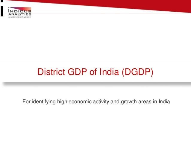 District GDP of India (DGDP)  For identifying high economic activity and growth areas in India