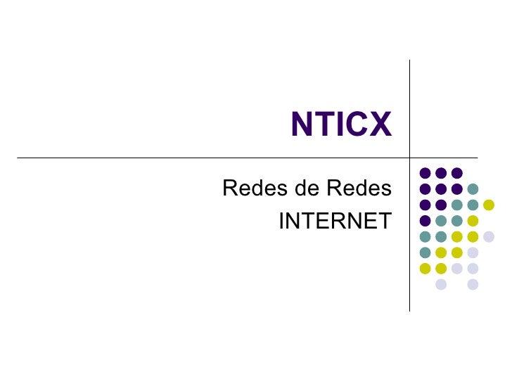NTICXRedes de Redes    INTERNET