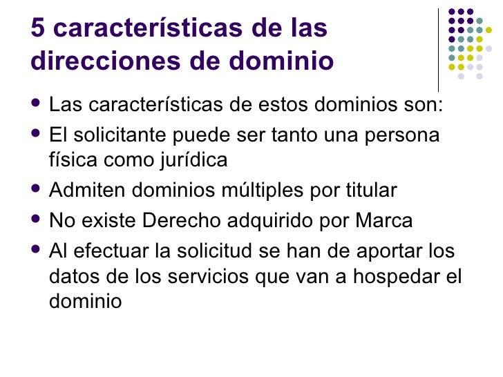 5 características de lasdirecciones de dominio   Las características de estos dominios son:   El solicitante puede ser t...