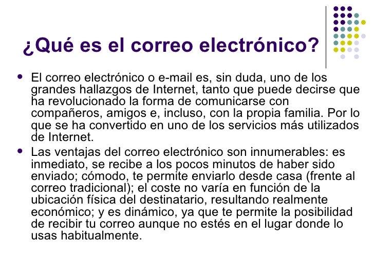 ¿Qué es el correo electrónico?   El correo electrónico o e-mail es, sin duda, uno de los    grandes hallazgos de Internet...
