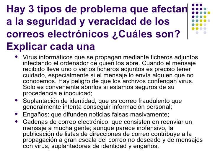 Hay 3 tipos de problema que afectana la seguridad y veracidad de loscorreos electrónicos ¿Cuáles son?Explicar cada una   ...