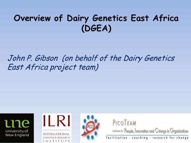 Overview of Dairy Genetics East Africa (DGEA) John P. Gibson (on behalf of the Dairy Genetics East Africa project team)