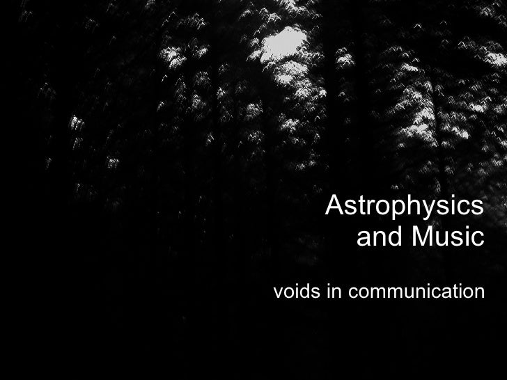 Astrophysics        and Music voids in communication