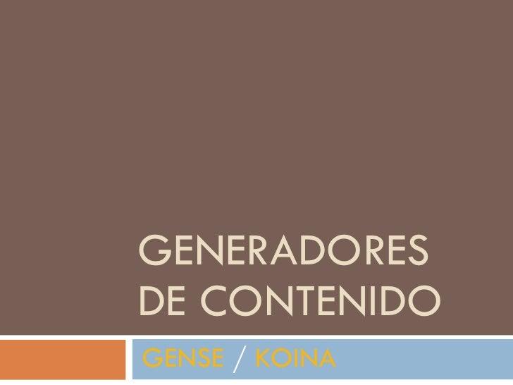GENERADORES DE CONTENIDO  GENSE  /  KOINA