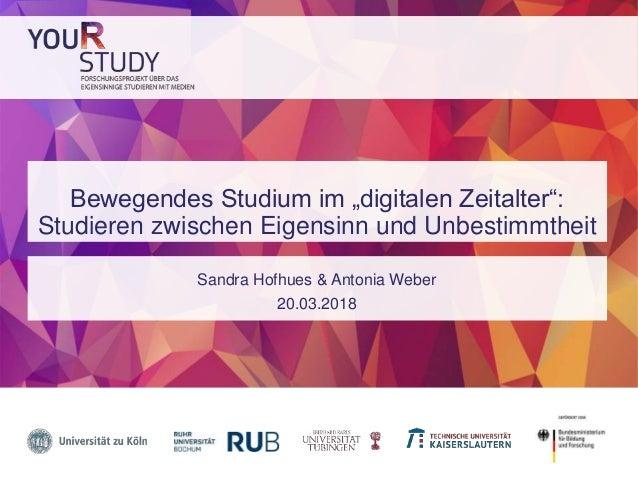 """Bewegendes Studium im """"digitalen Zeitalter"""": Studieren zwischen Eigensinn und Unbestimmtheit Sandra Hofhues & Antonia Webe..."""