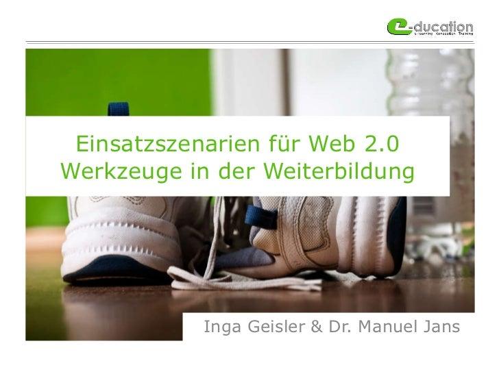 Inga Geisler & Dr. Manuel Jans Einsatzszenarien für Web 2.0 Werkzeuge in der Weiterbildung