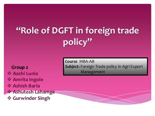 """Role of DGFT in foreign trade policy"" Group 2  Aashi Lunia  Amrita Ingole  Ashish Barla  Ashutosh Lahamge  Gurwinder..."