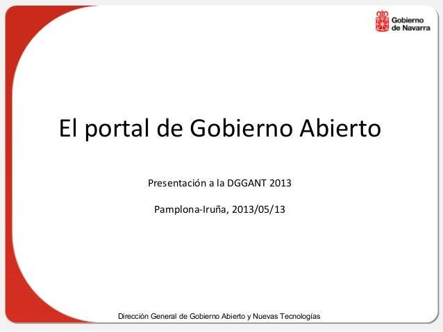 Dirección General de Gobierno Abierto y Nuevas TecnologíasEl portal de Gobierno AbiertoPresentación a la DGGANT 2013Pamplo...
