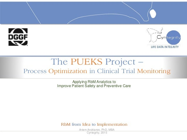 Artem Andrianov, PhD, MBA Cyntegrity, 2015 LIFE DATA INTEGRITY The PUEKS Project – Process Optimization in Clinical Trial ...