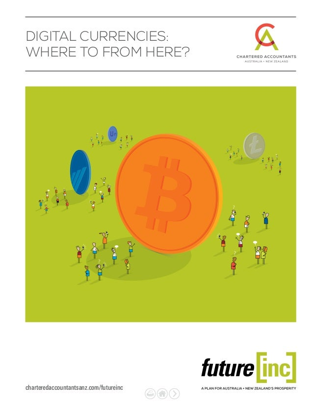 charteredaccountantsanz.com/futureinc Digital Currencies: Where To From Here?
