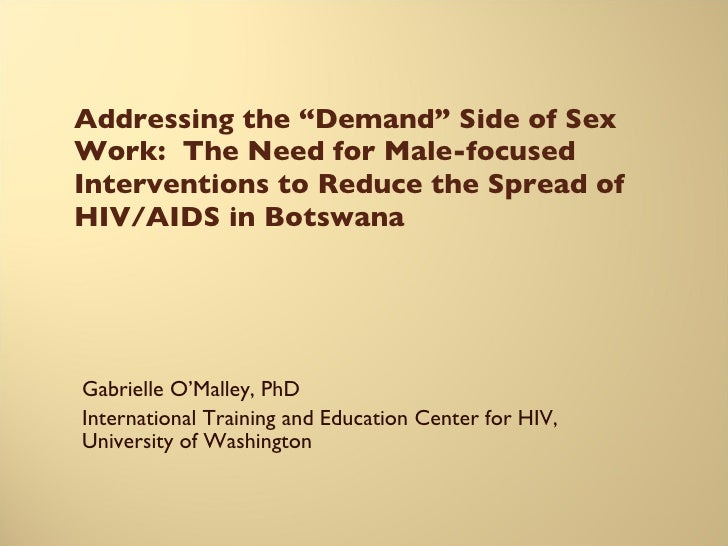 "Addressing the ""Demand"" Side of Sex Work:  The Need for Male-focused Interventions to Reduce the Spread of HIV/AIDS in Bot..."