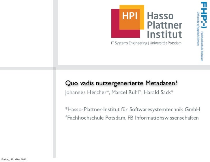 Quo vadis nutzergenerierte Metadaten?                         Johannes Hercher*, Marcel Ruhl°, Harald Sack*               ...