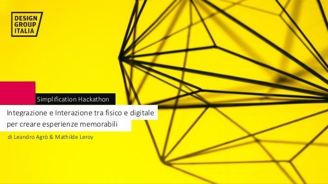 ©DESIGNGROUPITALIA IntegrazioneeInterazionetrafisicoedigitale diLeandroAgrò &MathildeLeroy GENERALISimplifi...