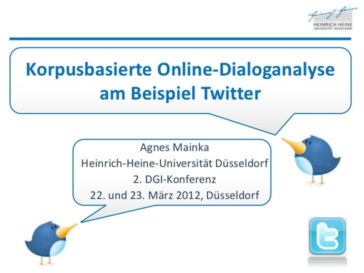 Korpusbasierte Online-Dialoganalyse       am Beispiel Twitter                 Agnes Mainka      Heinrich-Heine-Universität...