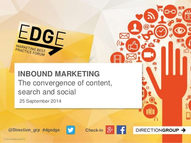 INBOUND MARKETING  The convergence of content,  search and social  25 September 2014  @Direction_grp #dgedge Check-in