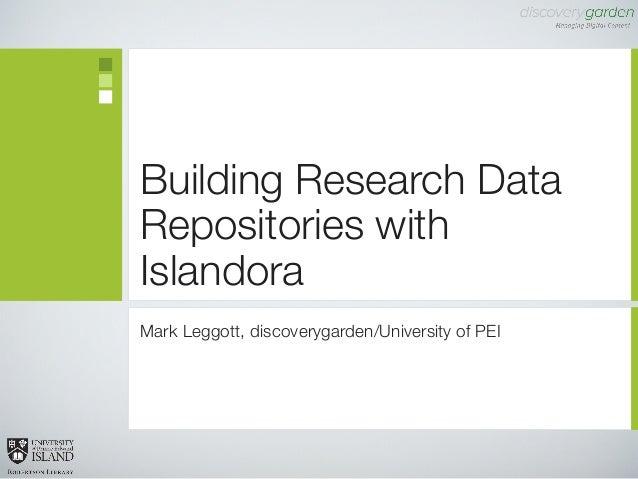 Building Research Data Repositories with Islandora Mark Leggott, discoverygarden/University of PEI