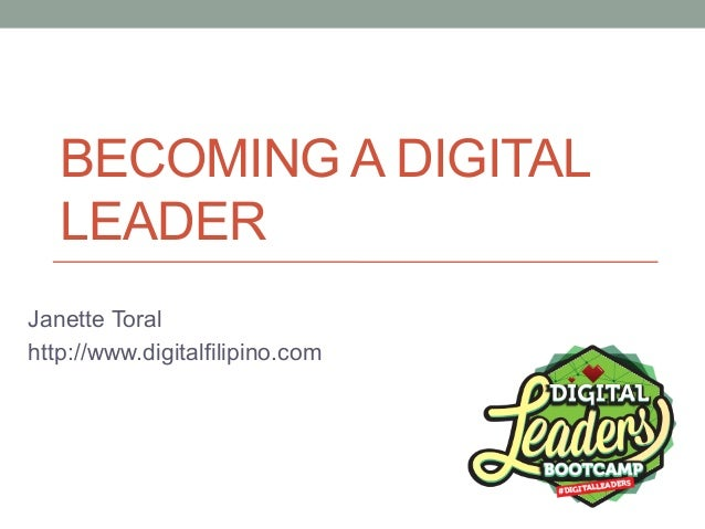 BECOMING A DIGITAL LEADER Janette Toral http://www.digitalfilipino.com