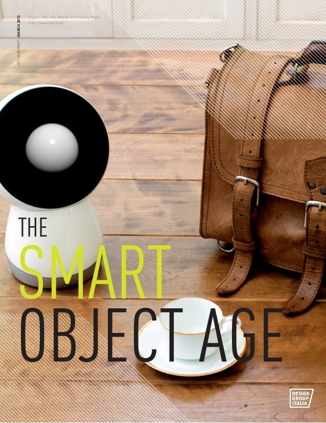 IOT+HREPORT|MARCH2015 SMART OBJECT AGE THE Fig 01. Jibo, The World's First Family Robot. http://www.jibo.com/