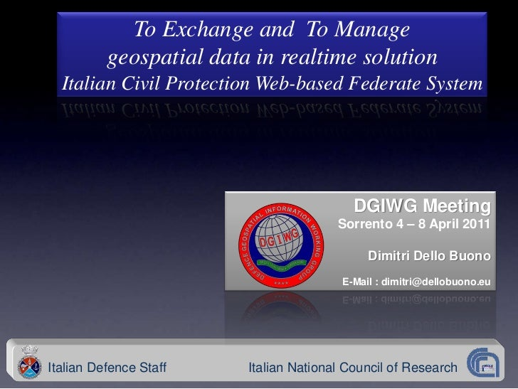 To Exchange and To Manage          geospatial data in realtime solution  Italian Civil Protection Web-based Federate Syste...