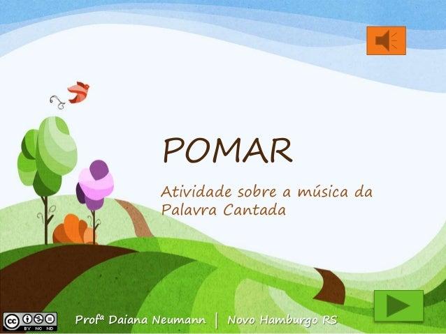 POMAR  Atividade sobre a música da  Palavra Cantada  Profª Daiana Neumann   Novo Hamburgo RS