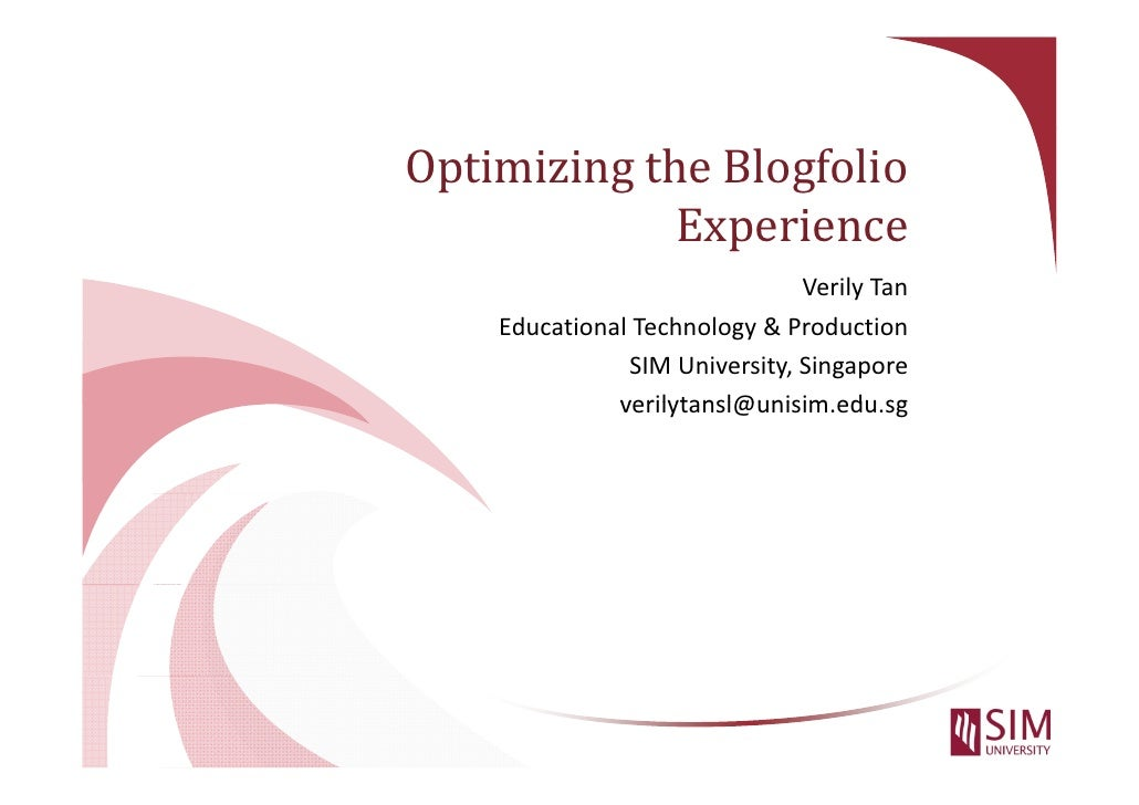 Optimizing the Blogfolio               Experience                                Verily Tan     Educational Technology & P...