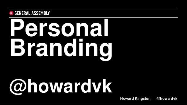 Personal Branding @howardvk Howard Kingston @howardvk
