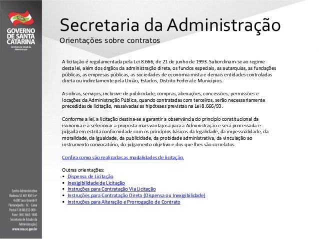 Secretaria da AdministraçãoOrientações sobre contratosA licitação é regulamentada pela Lei 8.666, de 21 de junho de 1993. ...