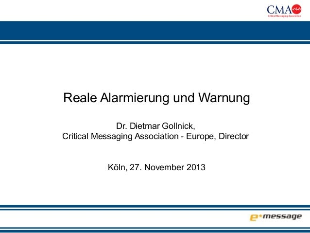 Reale Alarmierung und Warnung Dr. Dietmar Gollnick, Critical Messaging Association - Europe, Director Köln, 27. November 2...