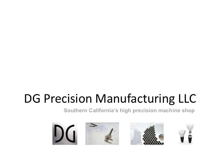 DG Precision Manufacturing LLC      Southern California's high precision machine shop