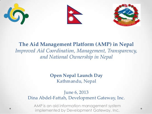The Aid Management Platform (AMP) in NepalImproved Aid Coordination, Management, Transparency,and National Ownership in Ne...