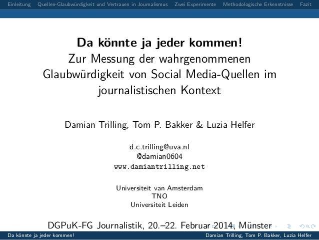 Einleitung  Quellen-Glaubwürdigkeit und Vertrauen in Journalismus  Zwei Experimente  Methodologische Erkenntnisse  Fazit  ...