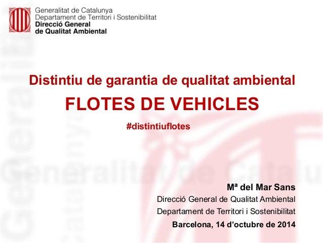 Distintiu de garantia de qualitat ambiental  FLOTES DE VEHICLES  Mª del Mar Sans  #distintiuflotes  Direcció General de Qu...