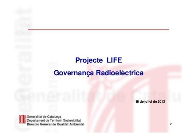 2 Projecte LIFE Governança Radioelèctrica 18 de juliol de 2013