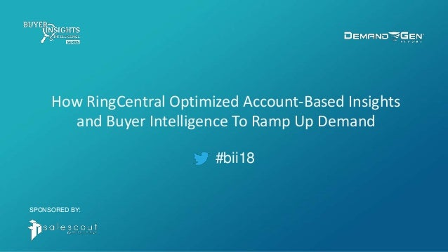 #bii18 How RingCentral Optimized Account-Based Insights and Buyer Intelligence To Ramp Up Demand SPONSORED BY: