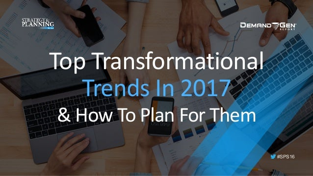 #SPS16 Top	Transformational	 Trends	In	2017	 &	How	To	Plan	For	Them