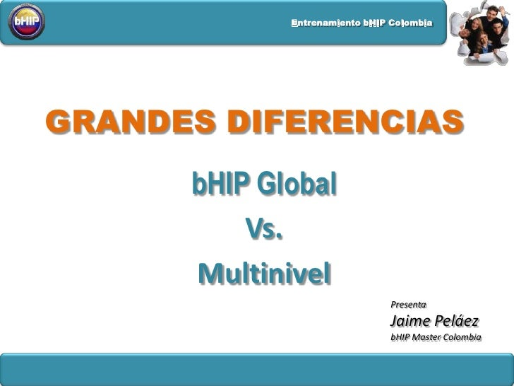 GRANDES DIFERENCIAS<br />bHIP Global<br />Vs.<br />Multinivel<br />Presenta <br />Jaime Peláez<br />bHIPMaster Colombia <b...