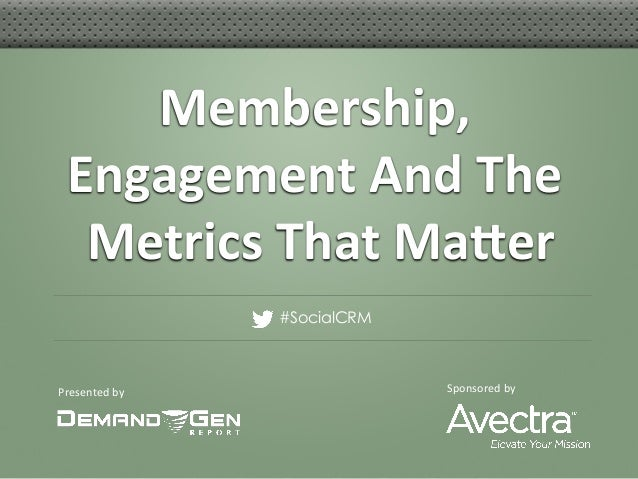Membership,	    Engagement	  And	  The	     Metrics	  That	  Ma5er                          	                        #Soci...