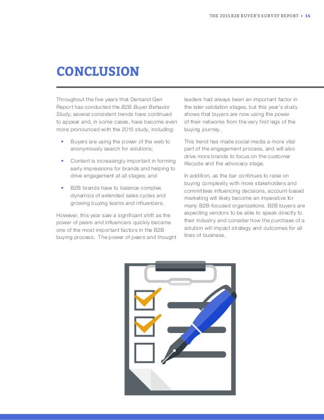 THE 2015 B2B BUYER'S SURVEY REPORT • 16 CONCLUSION Throughout the five years that Demand Gen Report has conducted the B2B ...