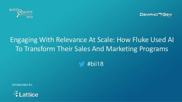 #bii18 Engaging With Relevance At Scale: How Fluke Used AI To Transform Their Sales And Marketing Programs SPONSORED BY: