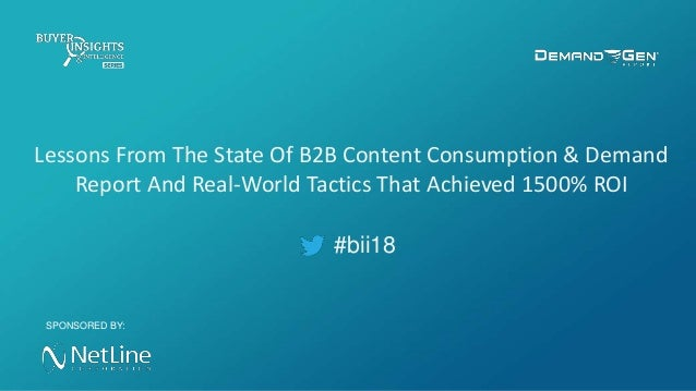 #bii18 Lessons From The State Of B2B Content Consumption & Demand Report And Real-World Tactics That Achieved 1500% ROI SP...